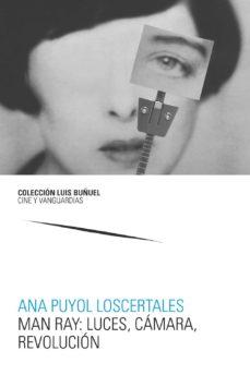 Descarga gratuita de libros digitales. MAN RAY: LUCES, CAMARA, REVOLUCION de ANA PUYOL LOSCERTALES (Spanish Edition) 9788417873233