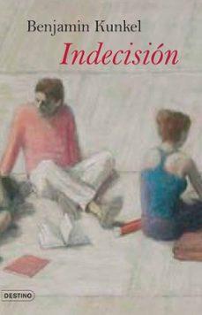 E libro descarga pdf gratis INDECISION de BENJAMIN KUNKEL (Literatura española) 9788423339433