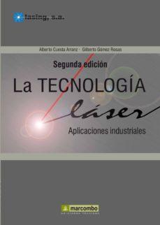 la tecnologia laser: aplicaciones industriales al laser (2º ed.)-alberto cuesta arranz-gilberto gomez rosas-9788426719133