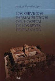 Descargar pdfs gratuitos ebooks LOS SERVICIOS FARMACEUTICOS DEL HOSPITAL DE LOS REYES DE GRANADA  en español 9788433850133 de JOSE LUIS VALVERDE LOPEZ
