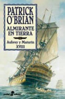 Descargar libros electrónicos google nook ALMIRANTE EN TIERRA (SERIE AUBREY-MATURIN 18)