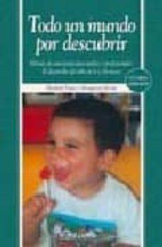 todo un mundo por descubrir: metodo de autoayuda para padres y pr ofesionales: el desarrollo del niño de 6 a 24 meses (4ª ed.)-elizabeth fodor-montserrat moran moreno-9788436819533
