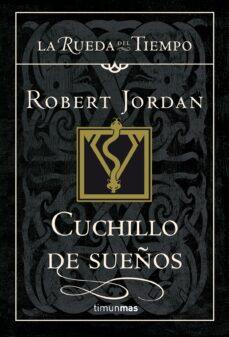 Descarga gratuita de archivos pdf ebook CUCHILLO DE SUEOS (SAGA LA RUEDA DEL TIEMPO 17) 9788448034733 in Spanish de ROBERT JORDAN