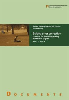 Descarga gratuita de libros de texto de computadora. GUIDED ERROR CORRECTION: EXERCISES FOR SPANISH-SPEAKING STUDENTS OF ENGLISH LEVEL C1 - BOOK 1 PDF ePub