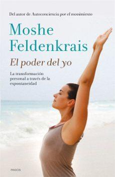 el poder del yo: la transformacion personal a traves de la espontaneidad-moshe feldenkrais-9788449330933