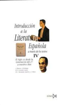 el siglo xx desde la generacion del 27 a nuestros dias (introducc ion a la literatura española a traves de los textos; t.4) (7ª ed.)-9788470901133