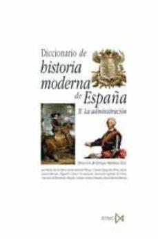 diccionario de historia moderna de españa: ii. la administracion-enrique martinez ruiz-9788470903533