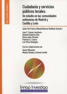 ciudadanía y servicios públicos locales: un estudio en las comunidades autónomas de madrid y castilla y león-jaime ferri dura-9788473515733