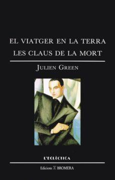 Iphone descargar gratis ebooks EL VIATGER EN LA TERRA; LES CLAUS DE LA MORT 9788476600733 (Literatura española) de JULIEN GREEN