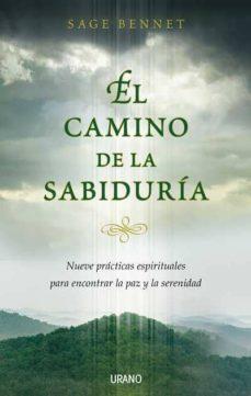 el camino de la sabiduria: nueve practicas espirituales para enco ntrar la paz y la serenidad-sage bennet-9788479536633