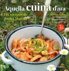 Libro de descarga de audio mp3 AQUELLA CUINA D ARA: LES RECEPTES DE JOVITA MURIAS 9788490348833 de MARTA CASTELLET I TORRENTS (Literatura española)