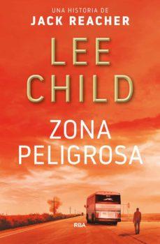 Descargar gratis e book pdf ZONA PELIGROSA (SERIE JACK REACHER 1) de LEE CHILD RTF MOBI FB2 in Spanish 9788491872733