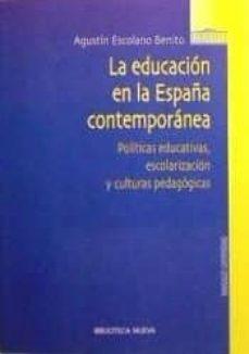 la educacion en la españa contemporanea: politicas educativas, es colarizacion y culturas pedagogicas-agustin escolano benito-9788497420433