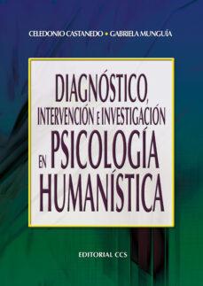 diagnostico,intervencion e investigacion en psicologia humanistic a-celedonio castanedo-9788498426533