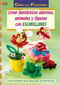 Descargar ebooks gratuitos para iphone CREAR FANTASTICOS ADORNOS, ANIMALES Y FIGURAS CON ESCOBILLONES (C REA CON PATRONES) en español