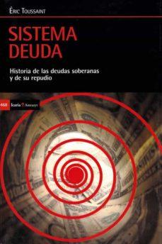 sistema deuda: historia de las deudas y de repudio-eric toussaint-9788498888133