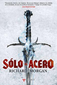 Libros en ingles en pdf descarga gratuita SOLO EL ACERO (TIERRA DE HEROES 1) 9788498891133 de RICHARD MORGAN en español ePub