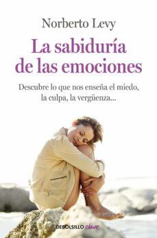 Descargar LA SABIDURIA DE LAS EMOCIONES: DESCUBRE LO QUE NOS ENSEÃ'A EL MIED O, LA CULPA, LA VERGUENZA gratis pdf - leer online