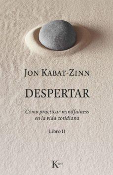 despertar: como practicar mindfulness en la vida cotidiana-jon kabat-zinn-9788499886633