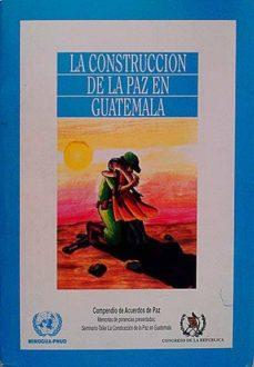 LA CONSTRUCCIÓN DE LA PAZ EN GUATEMALA - VVAA |