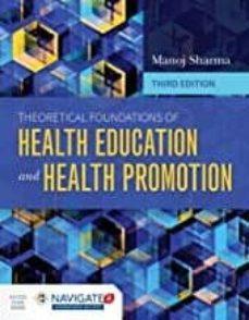 Descargas de libros franceses THEORETICAL FOUNDATIONS OF HEALTH EDUCATION AND HEALTH PROMOTION de MANOJ SHARMA 9781284104943