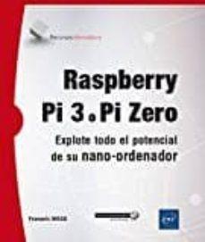 Descargar RASPBERRY PI 3 O PI ZERO: EXPLOTE TODO EL POTENCIAL DE SU NANO-ORDENADOR gratis pdf - leer online