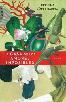 Descargar gratis ebook y pdf LA CASA DE LOS AMORES IMPOSIBLES 9788401337543 de CRISTINA LOPEZ BARRIO
