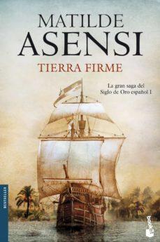 Libro de descarga en línea leer TIERRA FIRME (TRILOGÍA MARTÍN OJO DE PLATA 1) de MATILDE ASENSI in Spanish 9788408100843