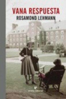 Ebooks descargar revistas gratis VANA RESPUESTA de ROSAMOND LEHMANN CHM ePub DJVU en español 9788416544943