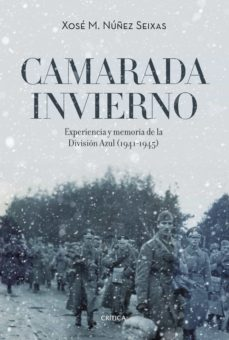 camarada invierno: experiencia y memoria de la division azul (1941-1945)-xose m. nuñez seixas-9788416771943