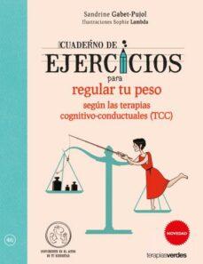 cuaderno de ejercicios para regular tu peso segun las terapias co gnitivo-conductuales (tcc)-sandrine gabet-pujol-9788416972043