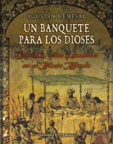 un banquete para los dioses: comidas, ritos y hambres en el nuevo mundo-agustin remesal-9788420693743