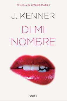 Descargar libros gratis en Android DI MI NOMBRE (TRILOGIA AFFAIRE STARK I) DJVU de J. KENNER 9788425354243 (Literatura española)