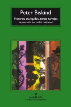 Descargar MOTEROS TRANQUILOS, TOROS SALVAJES: LA GENERACION QUE CAMBIO HOLL YWOOD gratis pdf - leer online