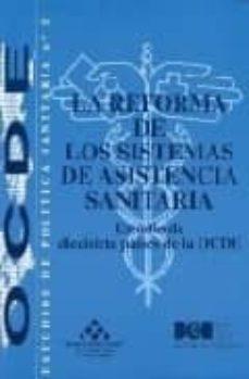 Descarga gratuita de bookworm para pc LA REFORMA DE LOS SISTEMAS DE ASISTENCIA SANITARIA: ESTUDIO DE DI ECISIETE PAISES DE LA OCDE (OCDE, ESTUDIOS DE POLITICA SANITARIA,  Nº 5) 9788434010543