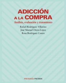 adiccion a la compra: analisis, evaluacion y tratamiento-rafael rodriguez villarino-jose manuel otero-lopez-9788436816143