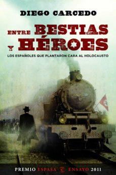 (pe) entre bestias y heroes: los españoles que plantaron cara al holocausto (xxviii premio espasa de ensayo 2011)-diego carcedo-9788467035643