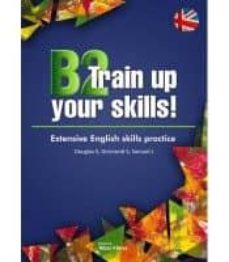 Descargar libros de google gratis B2 TRAIN UP YOUR SKILLS! EXTENSIVE ENGLISH SKILLS PRACTICE 9788473606943