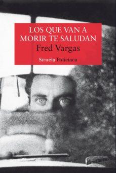 Descargas de libros de audio gratis para ipad LOS QUE VAN A MORIR TE SALUDAN 9788478445943 de FRED VARGAS PDF CHM iBook (Spanish Edition)