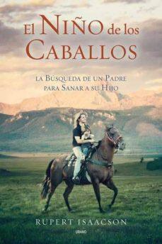 el niño de los caballos: la busqueda de un padre para sanar a su hijo-rupert isaacson-9788479537043