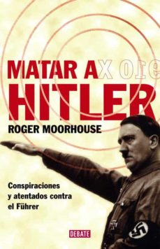 matar a hitler-roger moorhouse-9788483067543