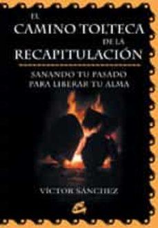 el camino tolteca de la recapitulacion: sanando tu pasado para li berar tu alma-victor sanchez-9788484450443