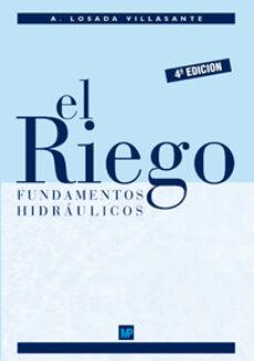 el riego: fundamentos hidraulicos (4ª ed.)-alberto losada villasante-9788484763543