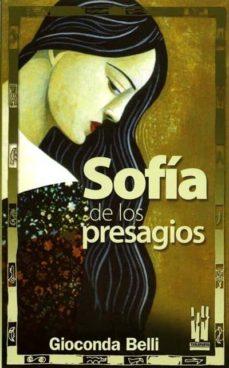 Descargar nuevos libros gratis en línea SOFIA DE LOS PRESAGIOS de GIOCONDA BELLI