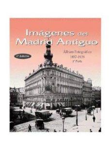 imagenes del madrid antiguo 1: album fotografico, 1857-1939-9788487290343