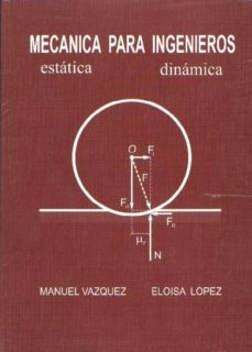 Ebook para la estructura de datos y algoritmo de descarga gratuita MECANICA PARA INGENIEROS (7ª ED.) de ELOISA LOPEZ PEREZ 9788488012043 en español