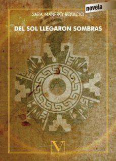 Los mejores ebooks 2014 descargar DEL SOL LLEGARON SOMBRAS 9788490749043 (Literatura española) RTF ePub FB2 de SARA MAÑERO RODICIO