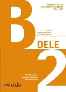 Descargar libro isbn gratis PREPARACION AL DELE B2: LIBRO DEL ALUMNO (Spanish Edition) 9788490816943 de PILAR ALZUGARAY ZARAGÜETA CHM
