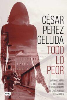 Libros en ingles en pdf descargados gratuitamente. TODO LO PEOR (Spanish Edition) 9788491292043 de CESAR PEREZ GELLIDA ePub