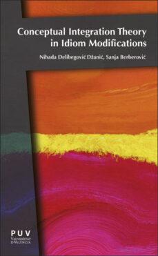 Descargar libros electronicos en ingles CONCEPTUAL INTEGRATION THEORY IN IDIOM MODIFICATIONS de VARIOSGOVI&  (Literatura española)